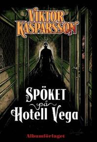 Bild: Spöket på Hotel Vega, omslagsbild.       Dennis Gustafsson, Albumförlaget